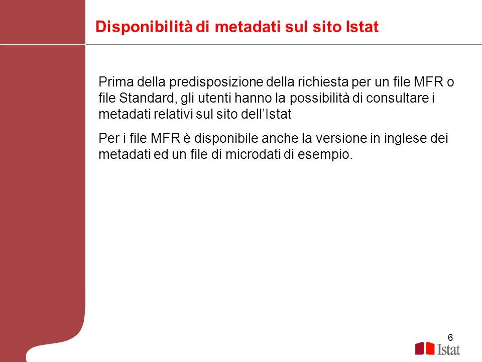 6 Disponibilità di metadati sul sito Istat Prima della predisposizione della richiesta per un file MFR o file Standard, gli utenti hanno la possibilit