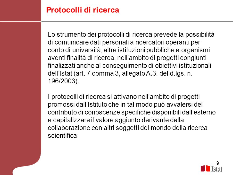 9 Protocolli di ricerca Lo strumento dei protocolli di ricerca prevede la possibilità di comunicare dati personali a ricercatori operanti per conto di