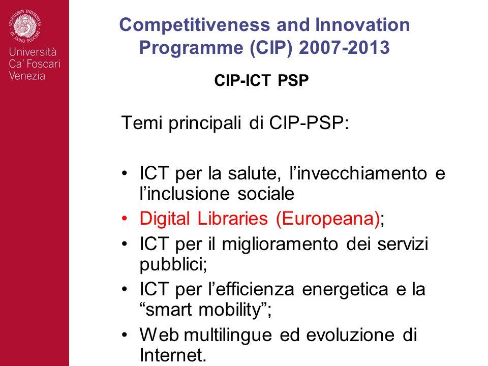 Temi principali di CIP-PSP: ICT per la salute, linvecchiamento e linclusione sociale Digital Libraries (Europeana); ICT per il miglioramento dei servizi pubblici; ICT per lefficienza energetica e la smart mobility; Web multilingue ed evoluzione di Internet.