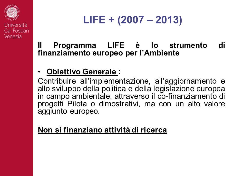 Il Programma LIFE è lo strumento di finanziamento europeo per lAmbiente Obiettivo Generale : Contribuire allimplementazione, allaggiornamento e allo sviluppo della politica e della legislazione europea in campo ambientale, attraverso il co-finanziamento di progetti Pilota o dimostrativi, ma con un alto valore aggiunto europeo.
