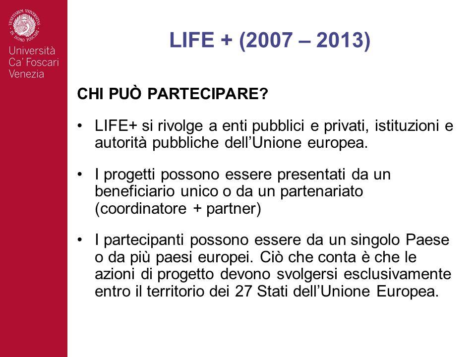 CHI PUÒ PARTECIPARE? LIFE+ si rivolge a enti pubblici e privati, istituzioni e autorità pubbliche dellUnione europea. I progetti possono essere presen