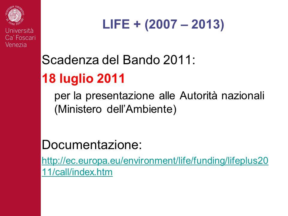 Scadenza del Bando 2011: 18 luglio 2011 per la presentazione alle Autorità nazionali (Ministero dellAmbiente) Documentazione: http://ec.europa.eu/environment/life/funding/lifeplus20 11/call/index.htm LIFE + (2007 – 2013)