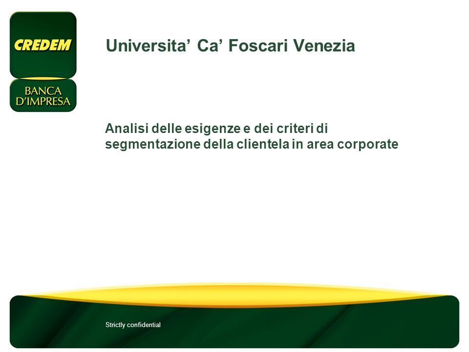 Strictly confidential Universita Ca Foscari Venezia Analisi delle esigenze e dei criteri di segmentazione della clientela in area corporate