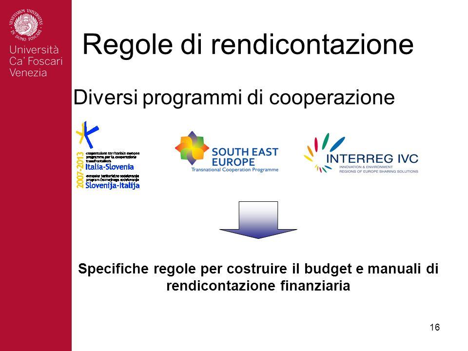 16 Regole di rendicontazione Diversi programmi di cooperazione Specifiche regole per costruire il budget e manuali di rendicontazione finanziaria