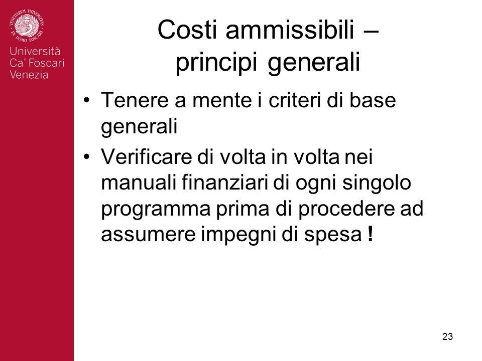 23 Costi ammissibili – principi generali Tenere a mente i criteri di base generali Verificare di volta in volta nei manuali finanziari di ogni singolo programma prima di procedere ad assumere impegni di spesa !