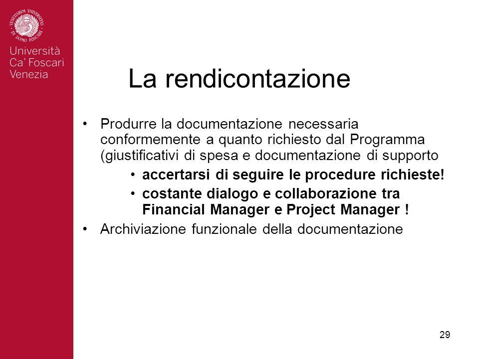 29 La rendicontazione Produrre la documentazione necessaria conformemente a quanto richiesto dal Programma (giustificativi di spesa e documentazione di supporto accertarsi di seguire le procedure richieste.