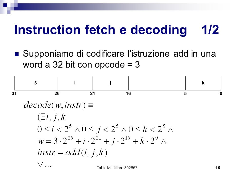 Fabio Mortillaro 80265718 Instruction fetch e decoding1/2 Supponiamo di codificare listruzione add in una word a 32 bit con opcode = 3