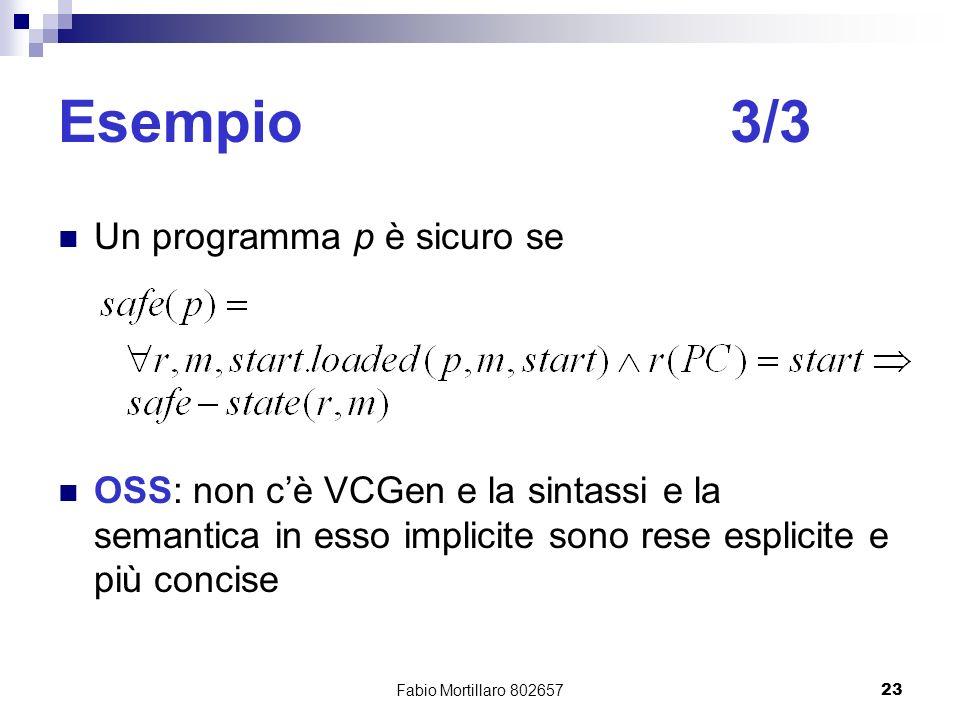 Fabio Mortillaro 80265723 Esempio3/3 Un programma p è sicuro se OSS: non cè VCGen e la sintassi e la semantica in esso implicite sono rese esplicite e più concise