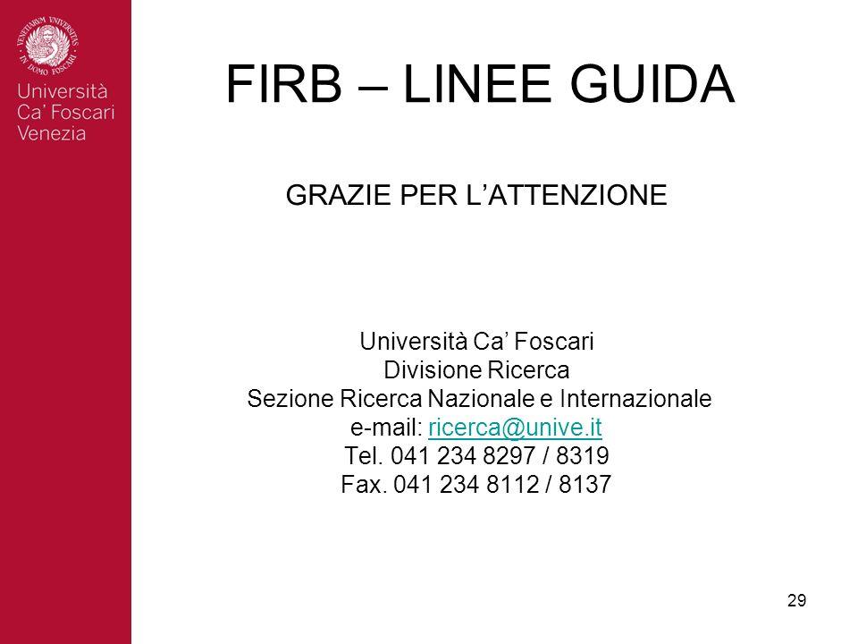29 GRAZIE PER LATTENZIONE Università Ca Foscari Divisione Ricerca Sezione Ricerca Nazionale e Internazionale e-mail: ricerca@unive.itricerca@unive.it Tel.