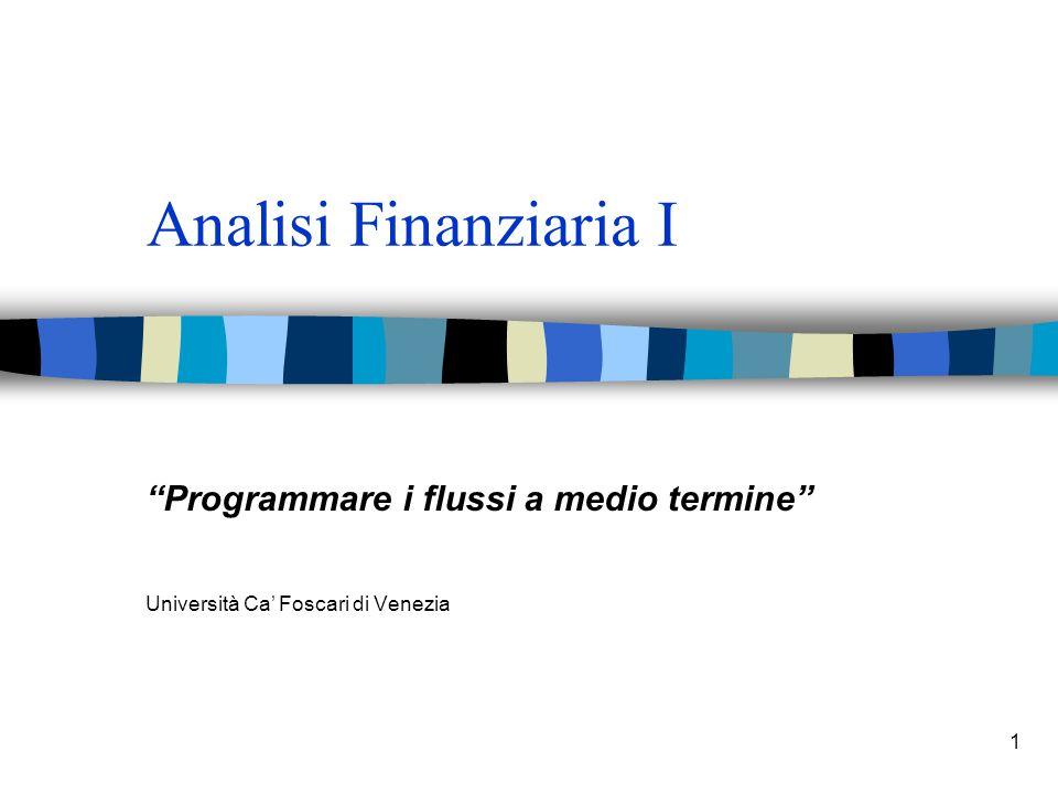 1 Analisi Finanziaria I Programmare i flussi a medio termine Università Ca Foscari di Venezia