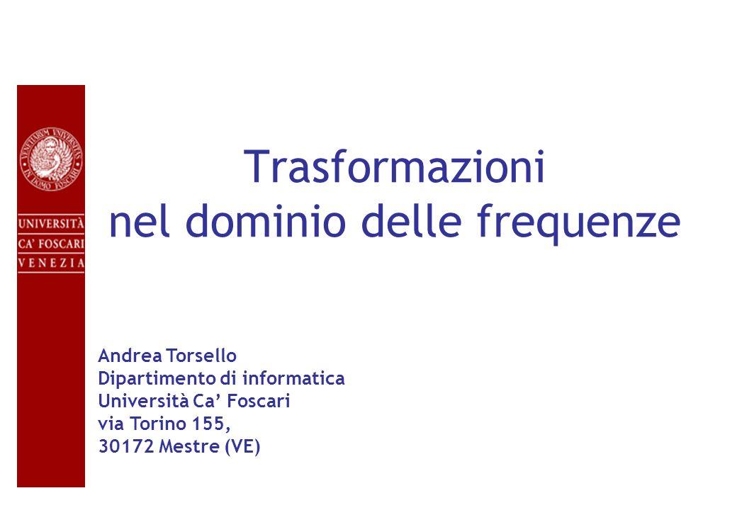 Trasformazioni nel dominio delle frequenze Andrea Torsello Dipartimento di informatica Università Ca Foscari via Torino 155, 30172 Mestre (VE)