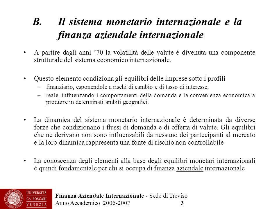 Finanza Aziendale Internazionale - Sede di Treviso Anno Accademico 2006-2007 3 B.Il sistema monetario internazionale e la finanza aziendale internazio