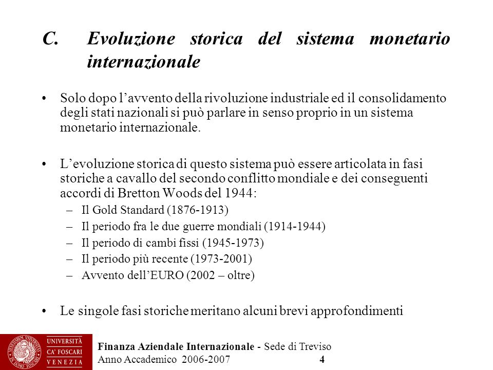 Finanza Aziendale Internazionale - Sede di Treviso Anno Accademico 2006-2007 4 C.Evoluzione storica del sistema monetario internazionale Solo dopo lav