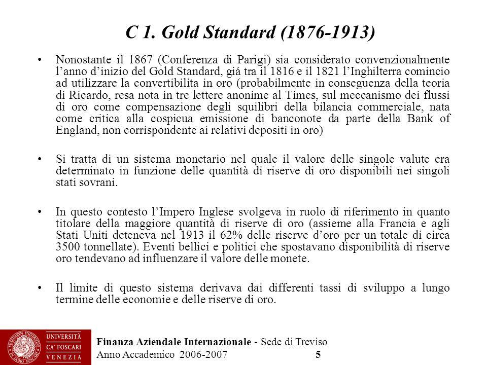 Finanza Aziendale Internazionale - Sede di Treviso Anno Accademico 2006-2007 5 C 1. Gold Standard (1876-1913) Nonostante il 1867 (Conferenza di Parigi