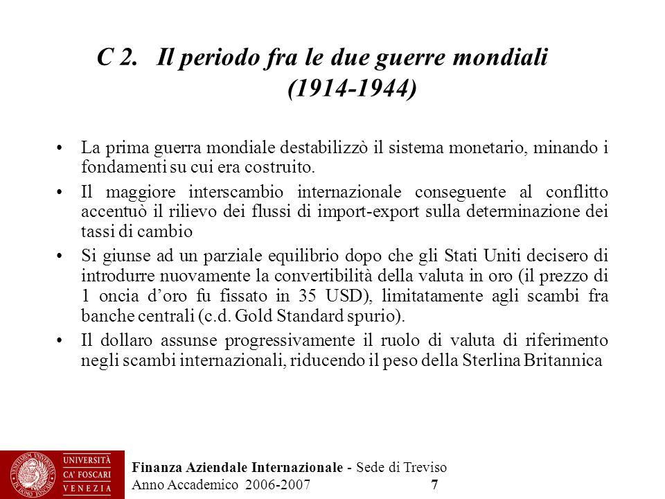 Finanza Aziendale Internazionale - Sede di Treviso Anno Accademico 2006-2007 7 C 2. Il periodo fra le due guerre mondiali (1914-1944) La prima guerra