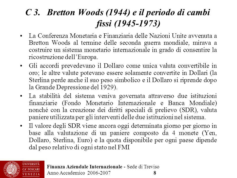 Finanza Aziendale Internazionale - Sede di Treviso Anno Accademico 2006-2007 8 C 3. Bretton Woods (1944) e il periodo di cambi fissi (1945-1973) La Co