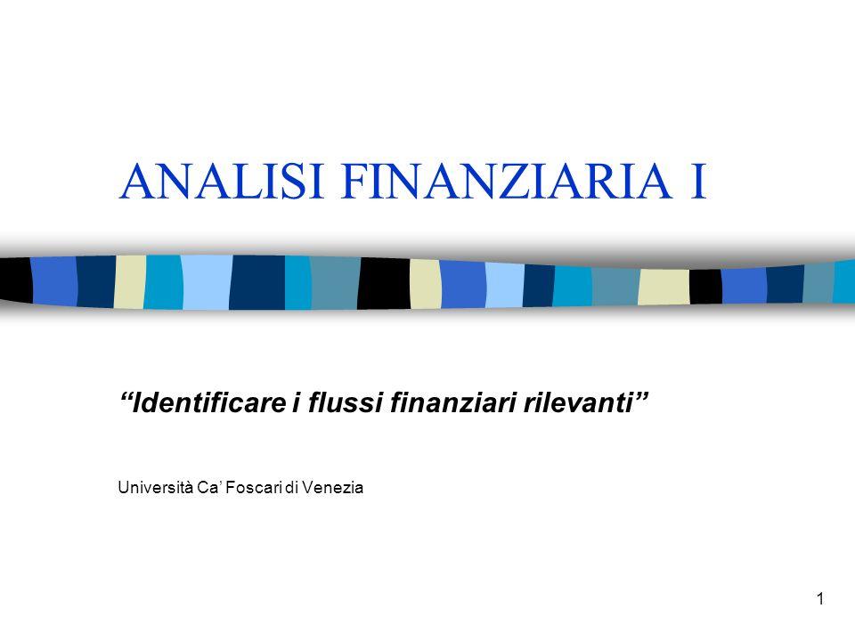 1 ANALISI FINANZIARIA I Identificare i flussi finanziari rilevanti Università Ca Foscari di Venezia