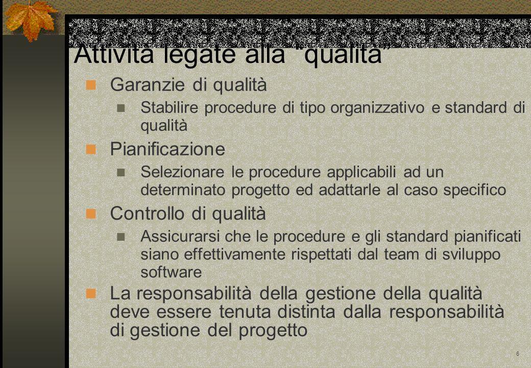 6 Attività legate alla qualità Garanzie di qualità Stabilire procedure di tipo organizzativo e standard di qualità Pianificazione Selezionare le proce