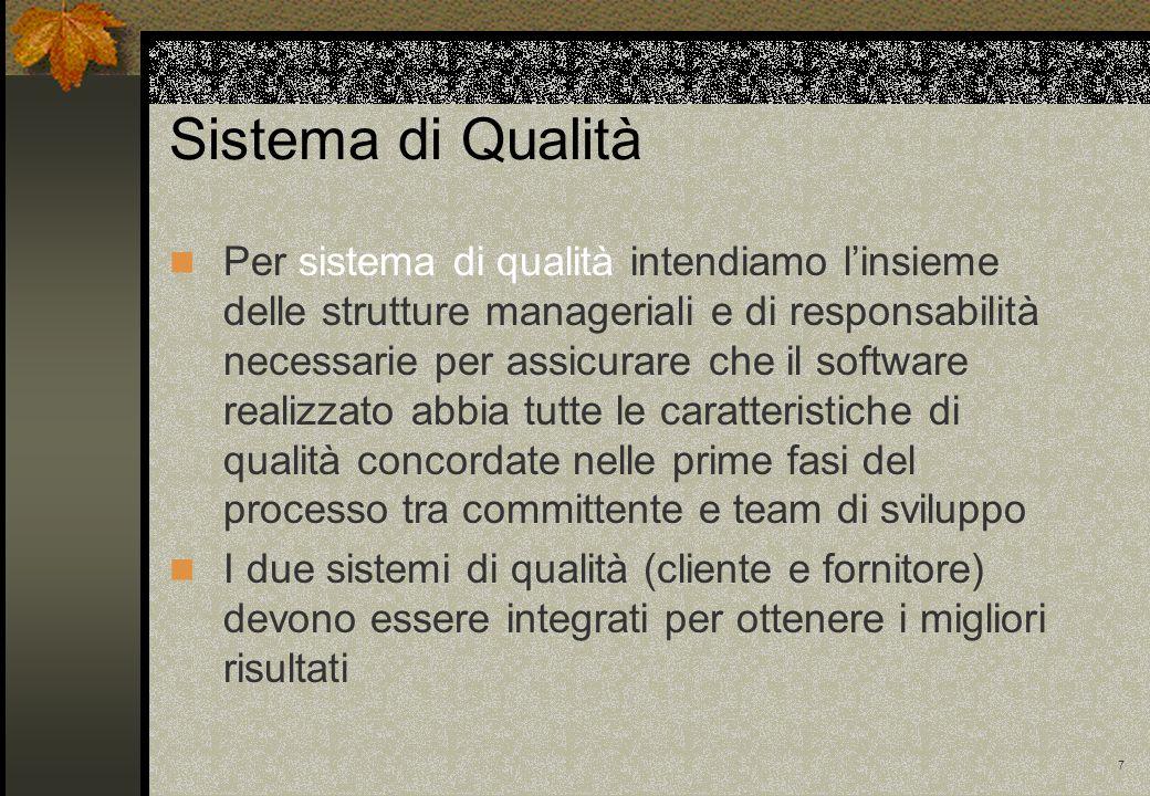 7 Sistema di Qualità Per sistema di qualità intendiamo linsieme delle strutture manageriali e di responsabilità necessarie per assicurare che il softw