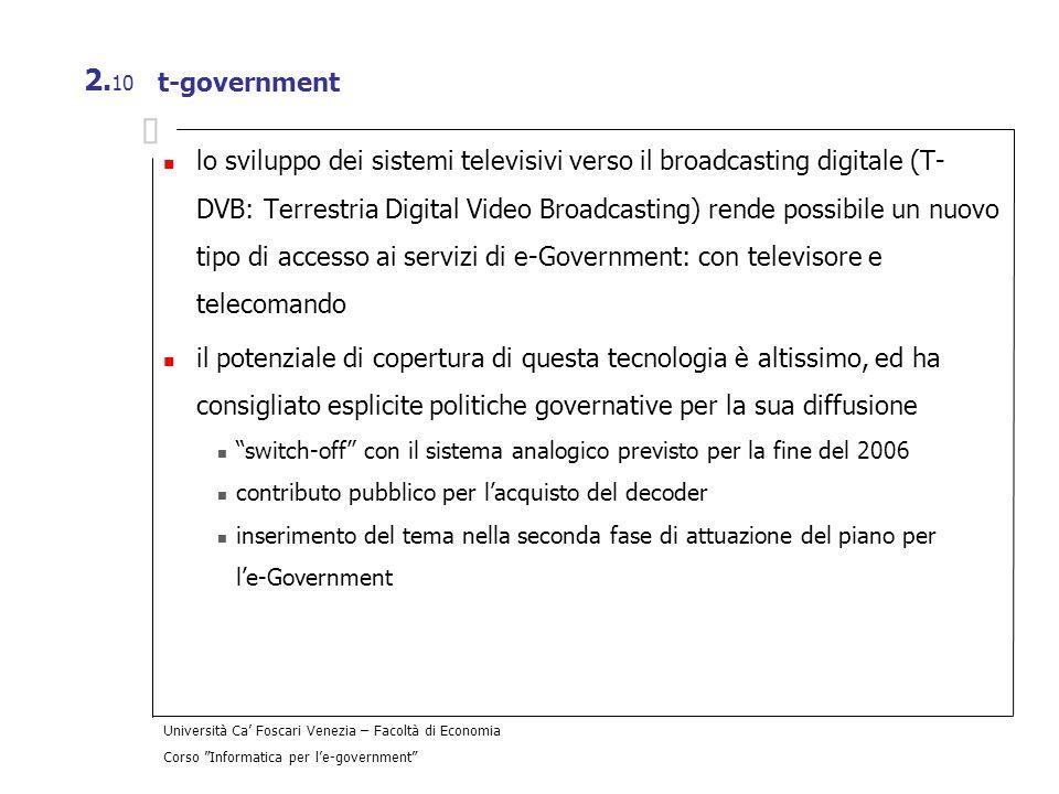 Università Ca Foscari Venezia – Facoltà di Economia Corso Informatica per le-government 2. 10 t-government lo sviluppo dei sistemi televisivi verso il
