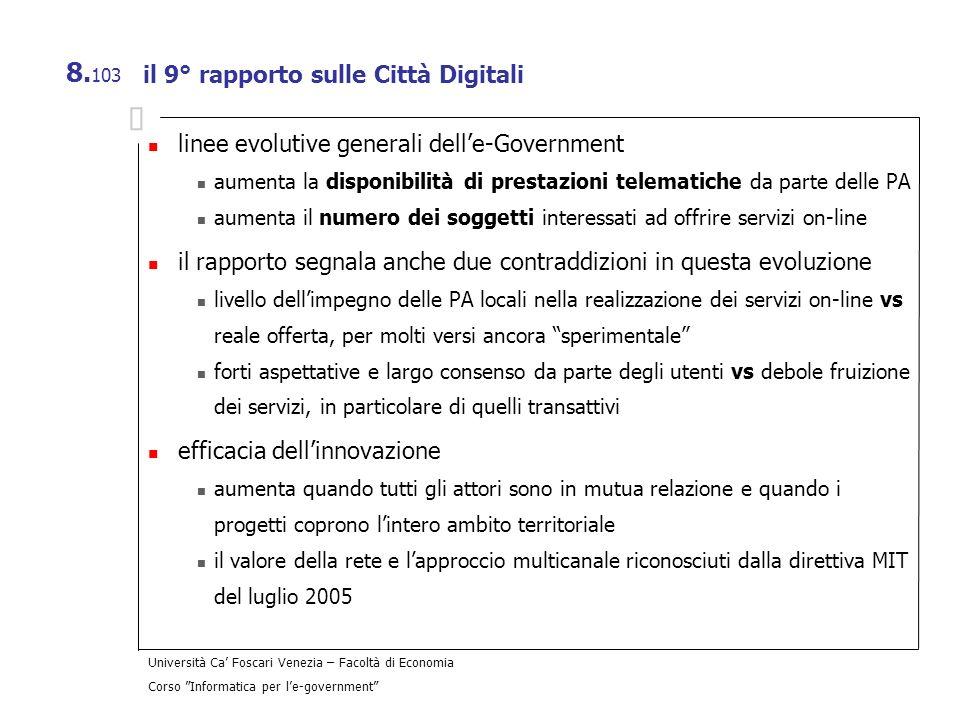 Università Ca Foscari Venezia – Facoltà di Economia Corso Informatica per le-government 8. 103 il 9° rapporto sulle Città Digitali linee evolutive gen