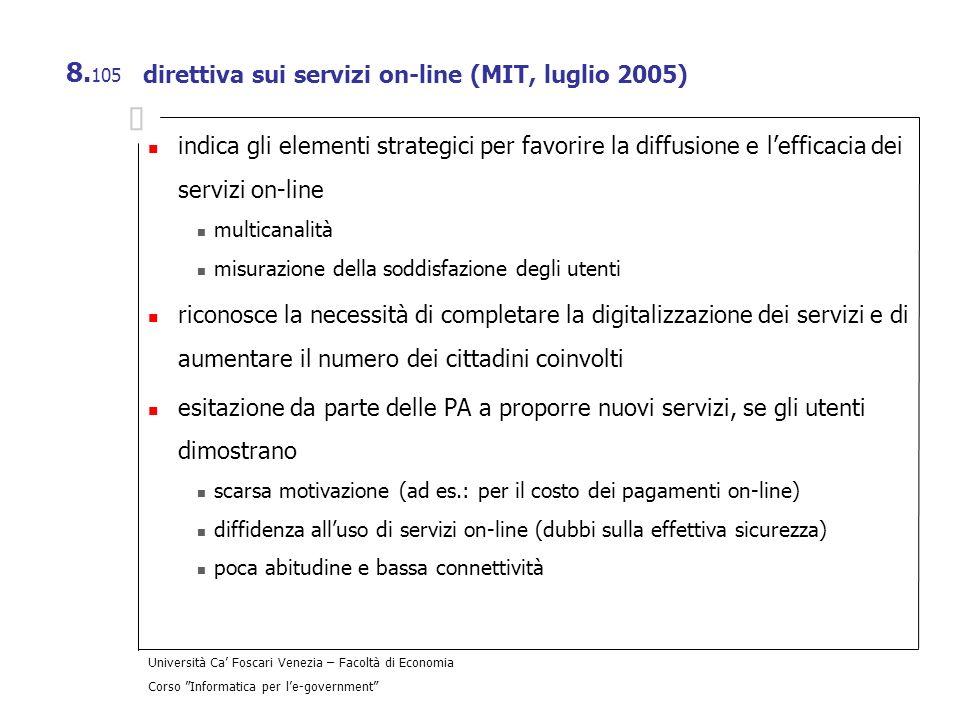 Università Ca Foscari Venezia – Facoltà di Economia Corso Informatica per le-government 8. 105 direttiva sui servizi on-line (MIT, luglio 2005) indica
