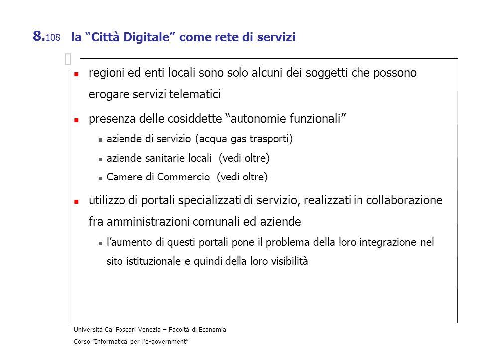 Università Ca Foscari Venezia – Facoltà di Economia Corso Informatica per le-government 8. 108 la Città Digitale come rete di servizi regioni ed enti