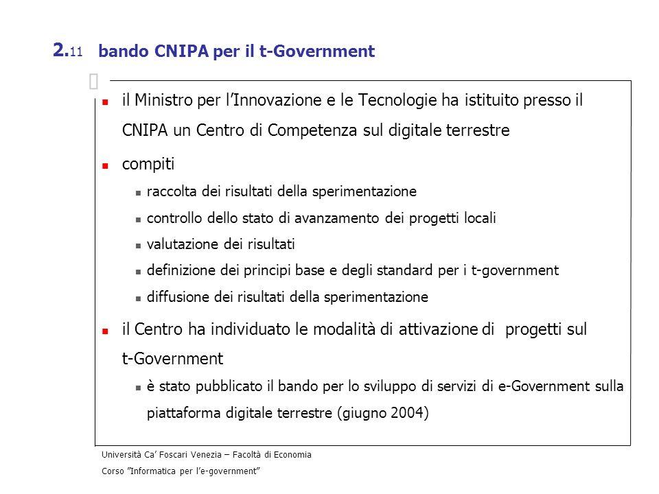 Università Ca Foscari Venezia – Facoltà di Economia Corso Informatica per le-government 2. 11 bando CNIPA per il t-Government il Ministro per lInnovaz