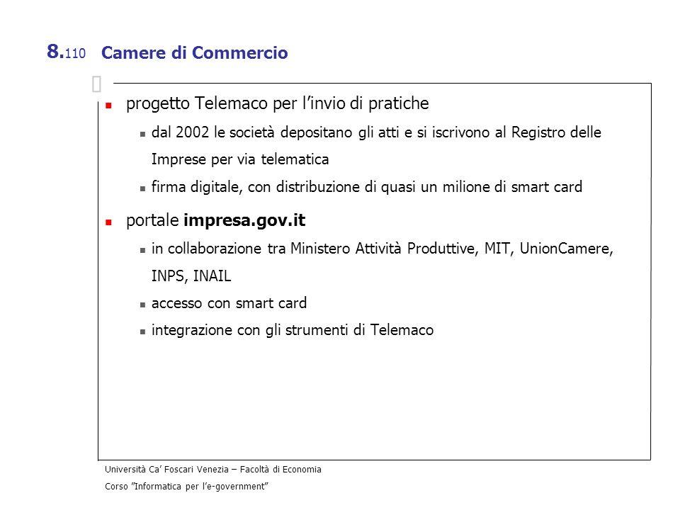 Università Ca Foscari Venezia – Facoltà di Economia Corso Informatica per le-government 8. 110 Camere di Commercio progetto Telemaco per linvio di pra