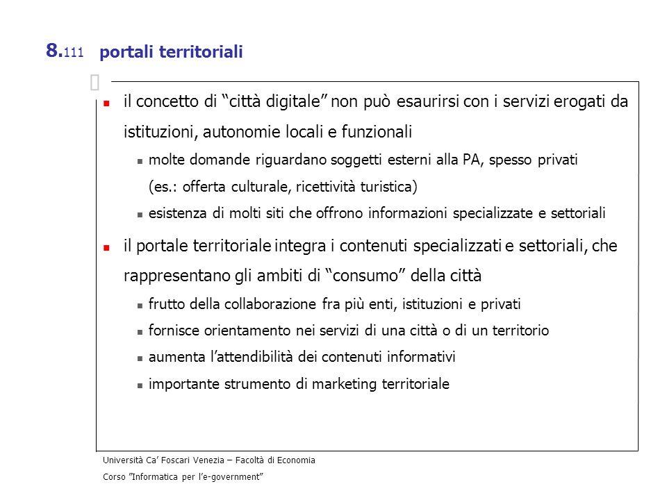 Università Ca Foscari Venezia – Facoltà di Economia Corso Informatica per le-government 8. 111 portali territoriali il concetto di città digitale non