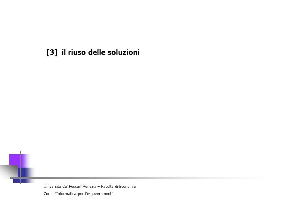 Università Ca Foscari Venezia – Facoltà di Economia Corso Informatica per le-government [3] il riuso delle soluzioni