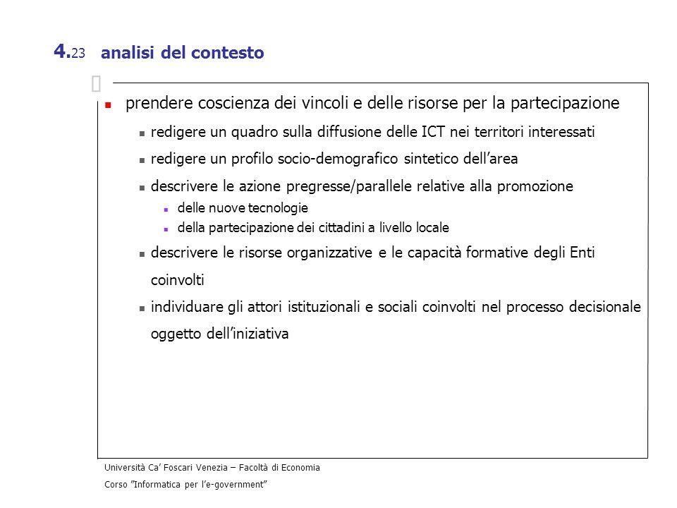 Università Ca Foscari Venezia – Facoltà di Economia Corso Informatica per le-government 4. 23 analisi del contesto prendere coscienza dei vincoli e de