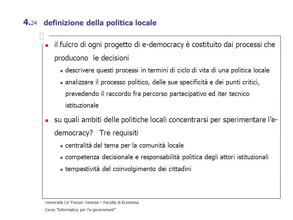 Università Ca Foscari Venezia – Facoltà di Economia Corso Informatica per le-government 4. 24 definizione della politica locale il fulcro di ogni prog