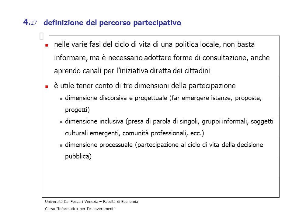 Università Ca Foscari Venezia – Facoltà di Economia Corso Informatica per le-government 4. 27 definizione del percorso partecipativo nelle varie fasi