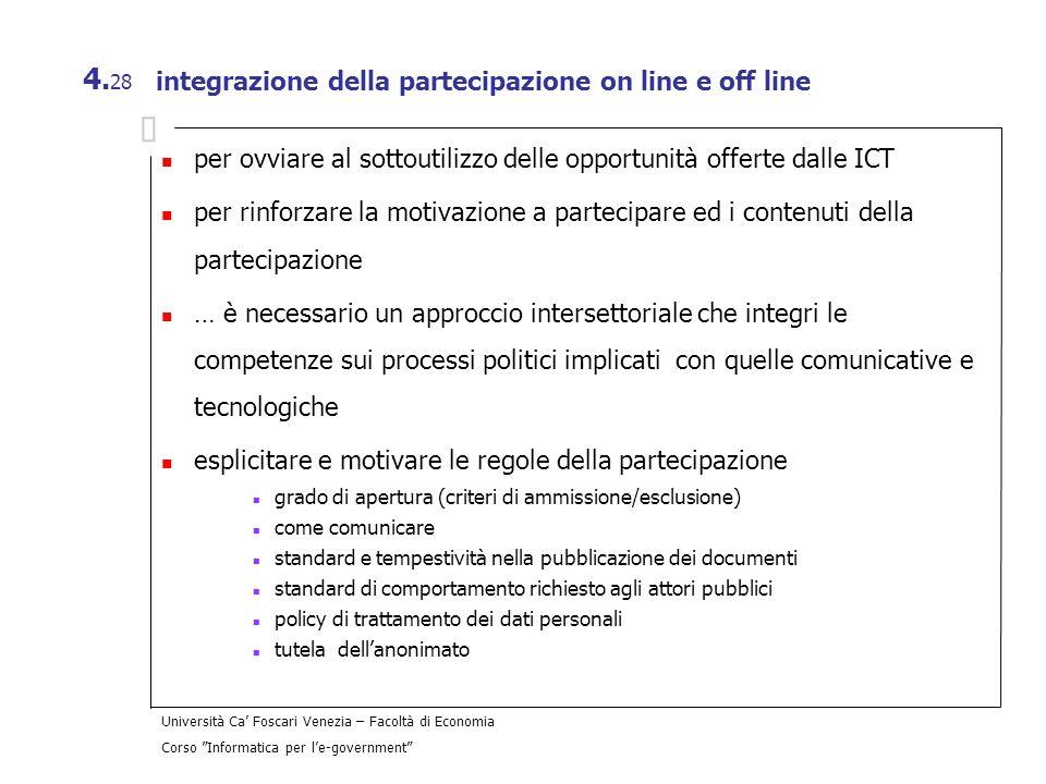 Università Ca Foscari Venezia – Facoltà di Economia Corso Informatica per le-government 4. 28 integrazione della partecipazione on line e off line per