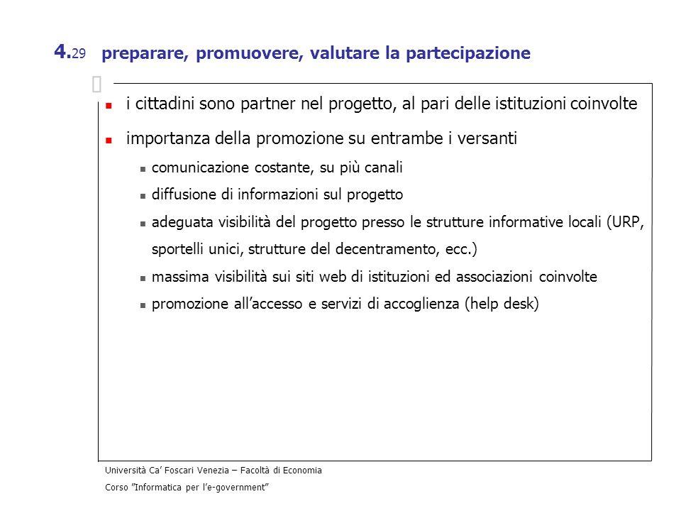 Università Ca Foscari Venezia – Facoltà di Economia Corso Informatica per le-government 4. 29 preparare, promuovere, valutare la partecipazione i citt