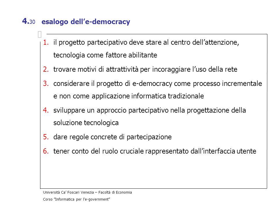 Università Ca Foscari Venezia – Facoltà di Economia Corso Informatica per le-government 4. 30 esalogo delle-democracy 1.il progetto partecipativo deve