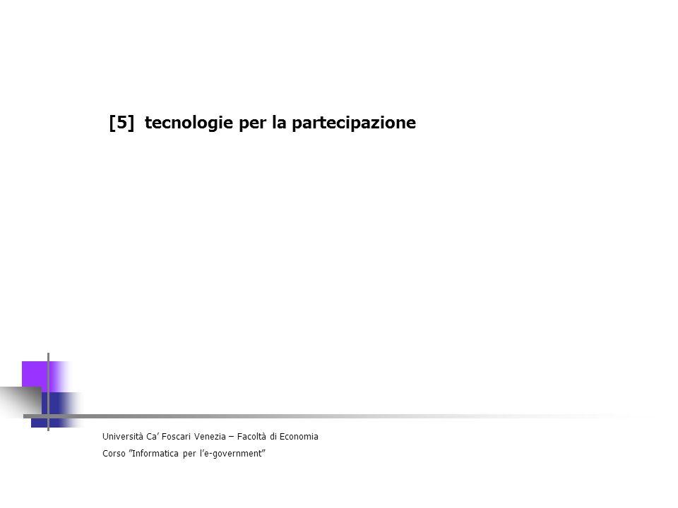 Università Ca Foscari Venezia – Facoltà di Economia Corso Informatica per le-government [5] tecnologie per la partecipazione