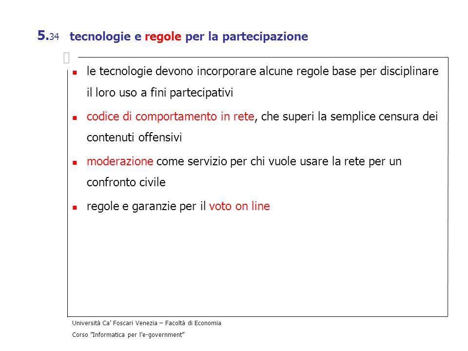 Università Ca Foscari Venezia – Facoltà di Economia Corso Informatica per le-government 5. 34 tecnologie e regole per la partecipazione le tecnologie