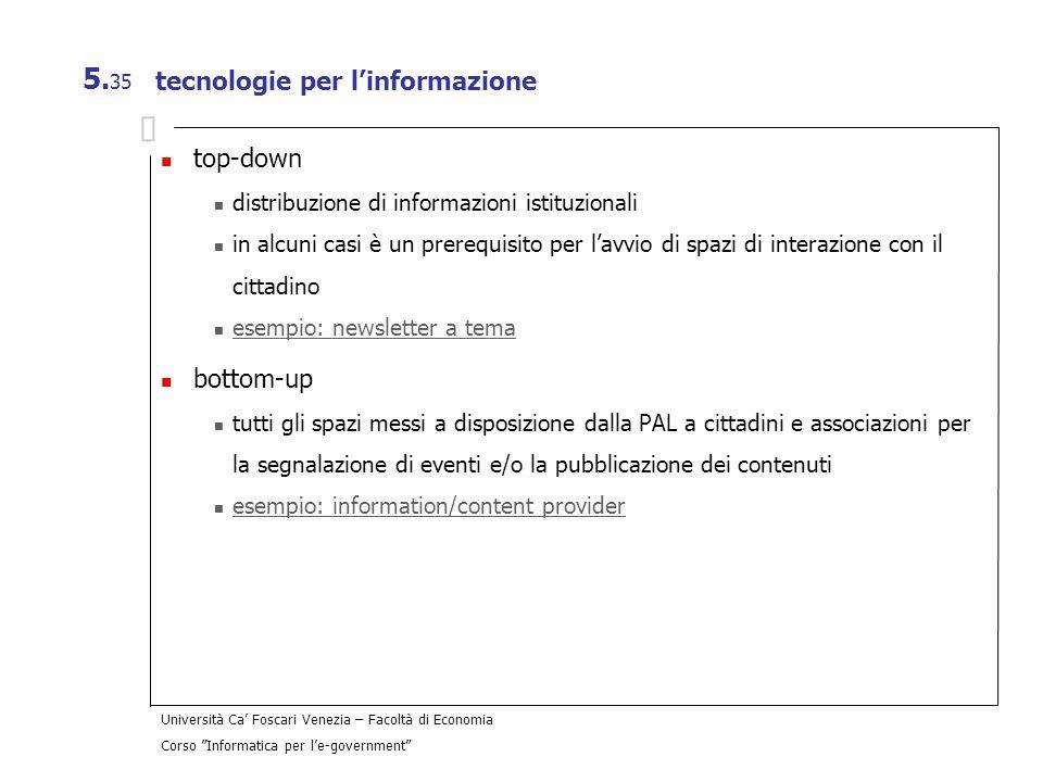 Università Ca Foscari Venezia – Facoltà di Economia Corso Informatica per le-government 5. 35 tecnologie per linformazione top-down distribuzione di i
