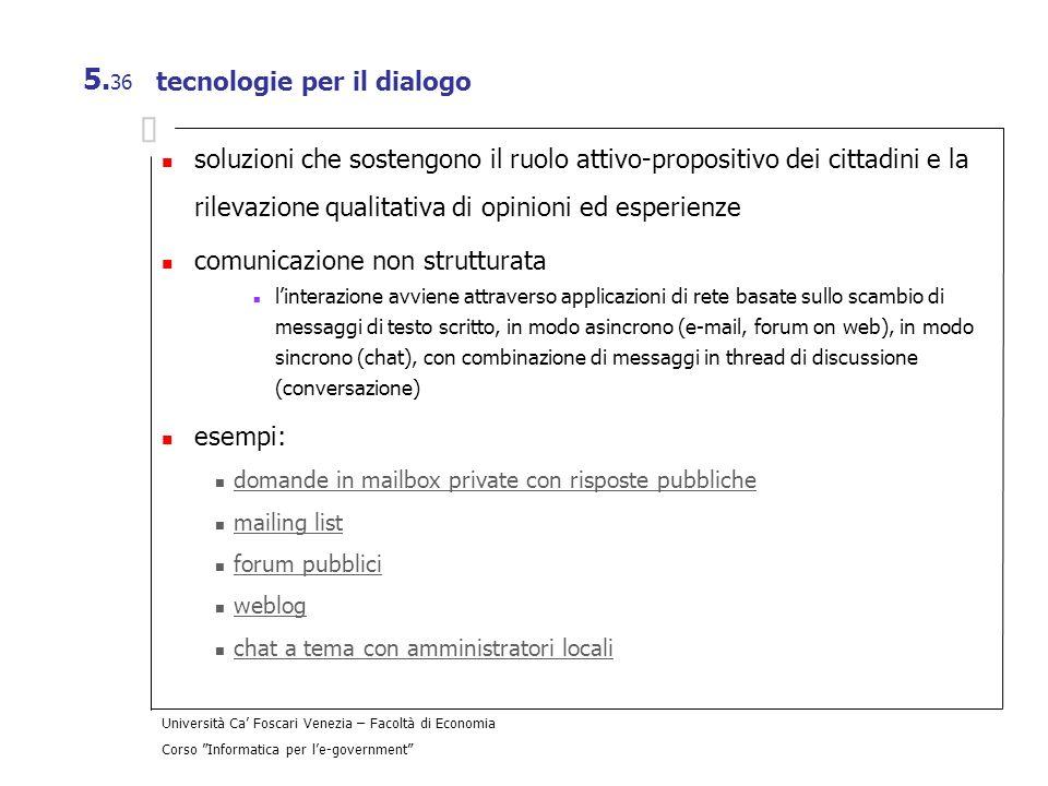 Università Ca Foscari Venezia – Facoltà di Economia Corso Informatica per le-government 5. 36 tecnologie per il dialogo soluzioni che sostengono il ru