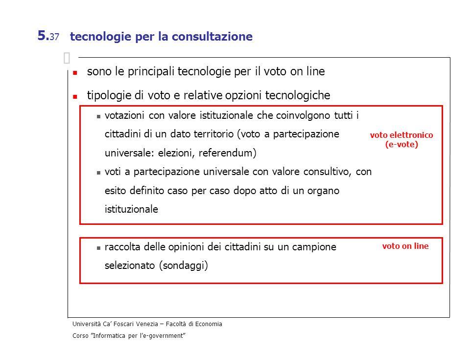 Università Ca Foscari Venezia – Facoltà di Economia Corso Informatica per le-government 5. 37 tecnologie per la consultazione sono le principali tecno