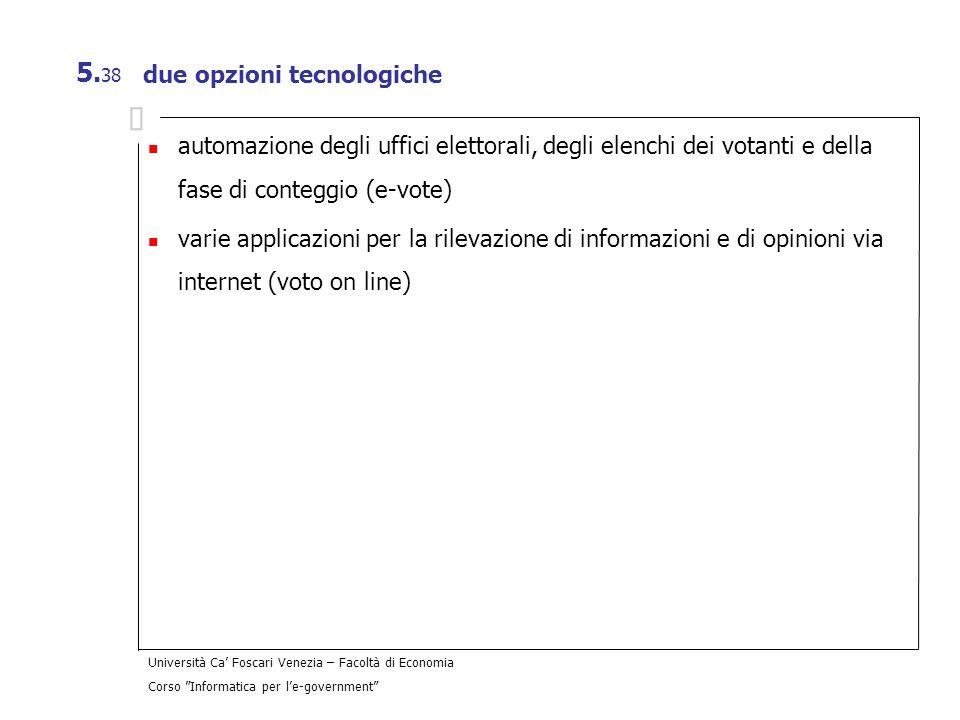 Università Ca Foscari Venezia – Facoltà di Economia Corso Informatica per le-government 5. 38 due opzioni tecnologiche automazione degli uffici eletto