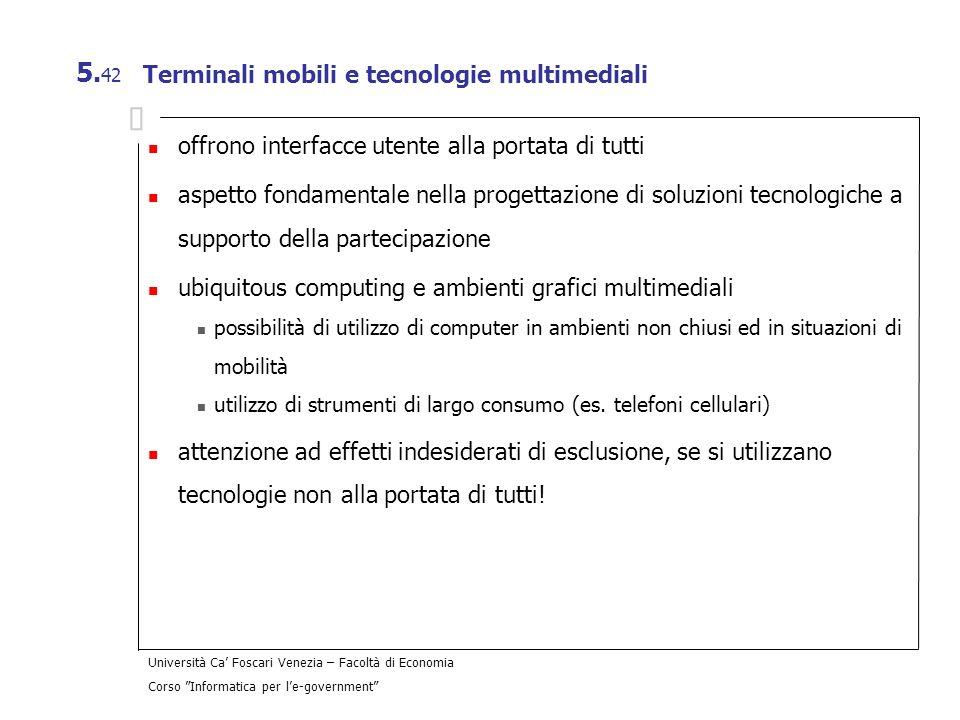 Università Ca Foscari Venezia – Facoltà di Economia Corso Informatica per le-government 5. 42 Terminali mobili e tecnologie multimediali offrono inter