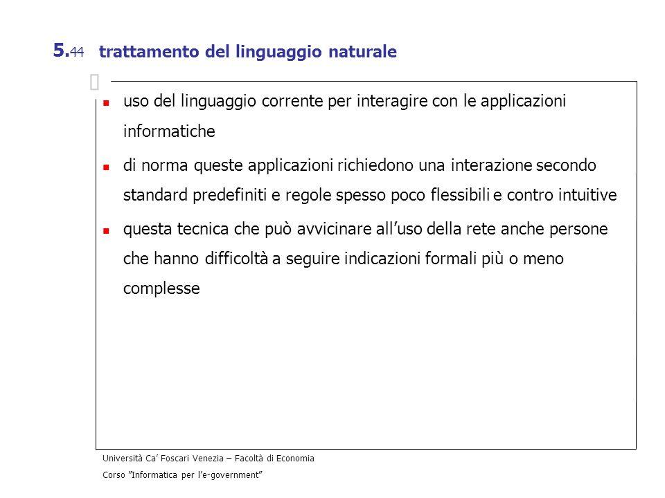 Università Ca Foscari Venezia – Facoltà di Economia Corso Informatica per le-government 5. 44 trattamento del linguaggio naturale uso del linguaggio c
