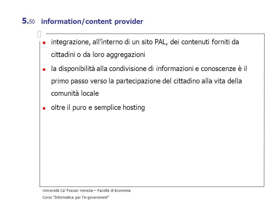 Università Ca Foscari Venezia – Facoltà di Economia Corso Informatica per le-government 5. 50 information/content provider integrazione, allinterno di