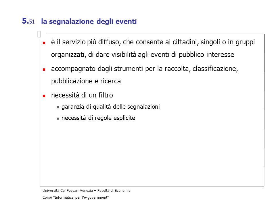 Università Ca Foscari Venezia – Facoltà di Economia Corso Informatica per le-government 5. 51 la segnalazione degli eventi è il servizio più diffuso,