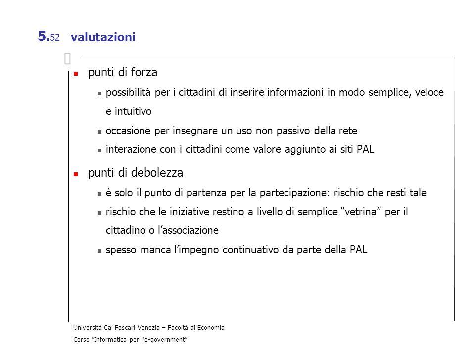 Università Ca Foscari Venezia – Facoltà di Economia Corso Informatica per le-government 5. 52 valutazioni punti di forza possibilità per i cittadini d