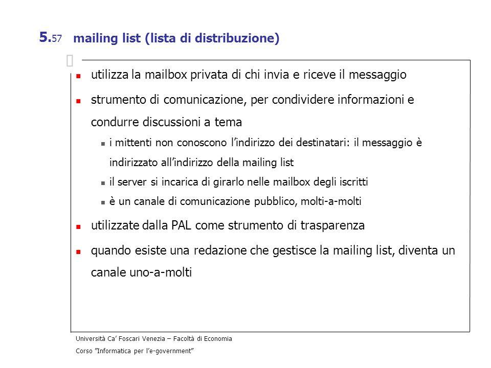 Università Ca Foscari Venezia – Facoltà di Economia Corso Informatica per le-government 5. 57 mailing list (lista di distribuzione) utilizza la mailbo