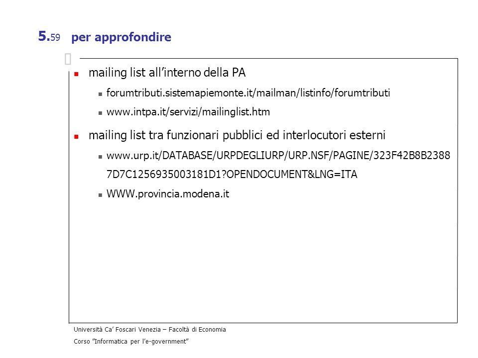 Università Ca Foscari Venezia – Facoltà di Economia Corso Informatica per le-government 5. 59 per approfondire mailing list allinterno della PA forumt